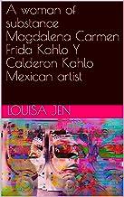 A woman of substance Magdalena Carmen Frida Kahlo Y Calderon Kahlo Mexican artist