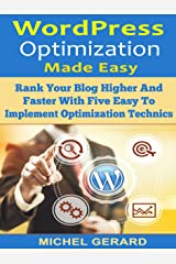WordPress Optimization Made Easy: Rank Your Blog Higher And Faster With Five Easy To Implement Optimization Technics Kindle Edition