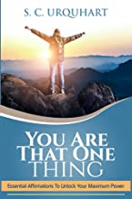 You Are That One Thing: Essential Affirmations To Unlock Your Maximum Power