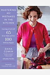 Mastering My Mistakes in the Kitchen: Learning to Cook with 65 Great Chefs and Over 100 Delicious Recipes Kindle Edition