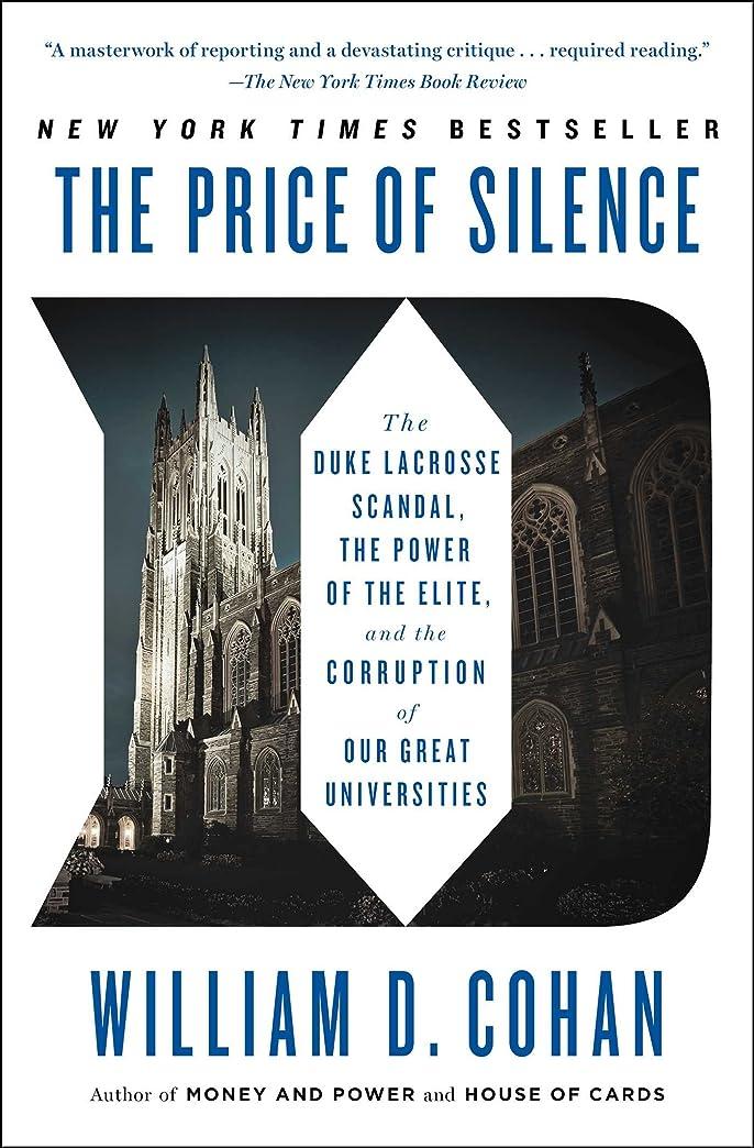 十年捧げるハングThe Price of Silence: The Duke Lacrosse Scandal, the Power of the Elite, and the Corruption of Our Great Universities (English Edition)