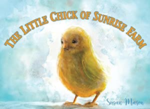 The Little Chick of Sunrise Farm: An Easter Animal Story For Kids