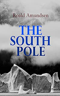 The South Pole: Account of the Norwegian Antarctic Expedition in the