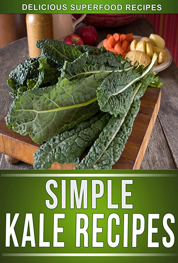 白鳥篭野なKale Recipes: Delicious Recipes Using This Superfood To Keep The Whole Family Healthy! (The Simple Recipe Series) (English Edition)