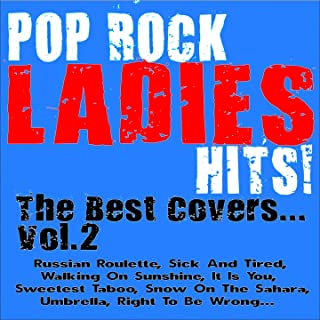 Pop Rock Ladies Hits! the Best Covers, Vol. 2 (Russian Roulette, Sick and Tired, Walking On Sunshine, It Is You, Sweetest Taboo, Snow On the Sahara, Umbrella, Right to Be Wrong...)