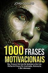 1000 Frases Motivacionais: Seu Tesouro Valioso De Sabedoria Com As Melhores Frases De Inspiração, Motivação E De Liderança eBook Kindle