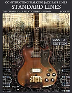 Constructing Walking Jazz Bass Lines, Book 3: Walking Bass Lines- Standard Lines- The Chord Scale Relationship Method, Bass Tab Edition