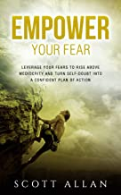 Empower Your Fear: Leverage Your Fears To Rise Above Mediocrity and Turn Self-Doubt Into a Confident Plan of Action (The Empowered Guru Series Book 1)