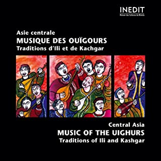 Chine : Asie Centrale, musique des Ouïgours (China : Central Asia, music of the Uighurs)
