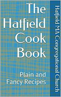 The Hatfield Cook Book: Plain and Fancy Recipes