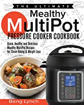 The Ultimate Mealthy MultiPot Pressure Cooker Cookbook: Quick, Healthy and Delicious Mealthy MultiPot Recipes for Clean Eating & Weight Loss