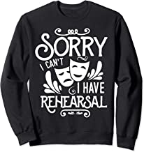 Theater People Funny Gift I Can't I Have Rehearsal Sweatshirt