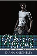 Warrior of My Own (Kaitlyn and the Highlander Book 3) Kindle Edition