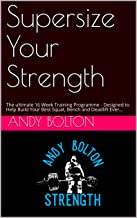 Supersize Your Strength: The Ultimate 16 Week Training Programme - Designed to Help Build Your Best Squat, Bench and Deadl...