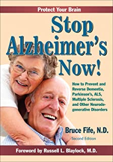Stop Alzheimer's Now! Second Edition: How to Prevent and Reverse Dementia, Parkinson's, Huntington's, ALS, and Other Neuro...