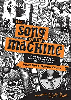 The Song of the Machine: From Disco to DJs to Techno, a Graphic Novel of Electronic Music