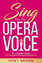 Sing With Your Opera Voice: My Journey from Solopreneur to Entrepreneur