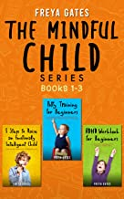 The Mindful Child Series, Books 1-3: 5 Steps to Raise an Emotionally Intelligent Child, Potty Training for Beginners, ADHD...