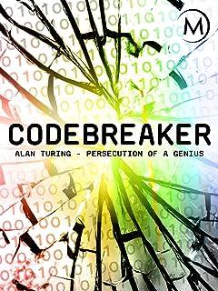 Codebreaker: Alan Turing - Persecution of a Genius