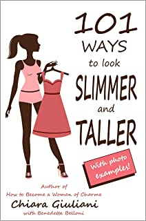 101 ways to look slimmer and taller: How to lengthen your body and get a taller-appearing figure visually cutting off extra pounds through no-cost hints that will make you look thinner and attractive