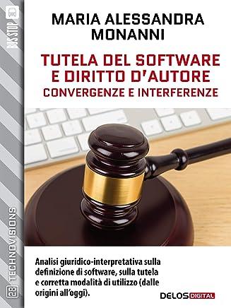 Tutela del software e diritto dautore. Convergenze e interferenze (TechnoVisions)
