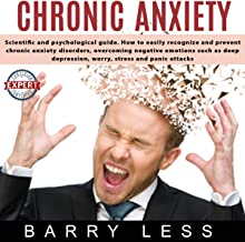 Chronic Anxiety: Scientific and Psychological Guide. How to Easily Recognize and Prevent Chronic Anxiety Disorders, Overco...