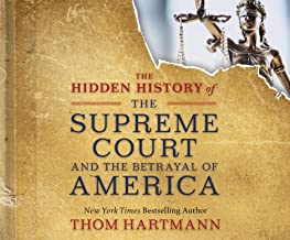 The Hidden History of the Supreme Court and the Betrayal of America