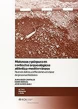 Moluscos y púrpura en contextos arqueológicos atlántico-mediterráneos: Nuevos datos y reflexiones en clave de proceso histórico.: 10;10 (Ceimar; Actas.Historia y Arte)