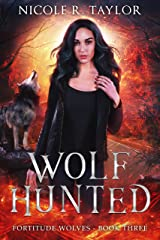 Wolf Hunted (Fortitude Wolves Book 3) Kindle Edition