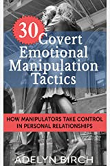 30 Covert Emotional Manipulation Tactics: How Manipulators Take Control In Personal Relationships Kindle Edition