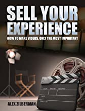 Sell Your Experience. How to Make Videos.: Only the Most Important (Self-Help Book 1)