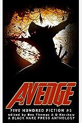 Avenge: A Superhero/Supervillain Anthology (Five Hundred Fiction Book 2) Kindle Edition