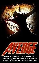 Avenge: A Superhero/Supervillain Anthology (Five Hundred Fiction Book 2)