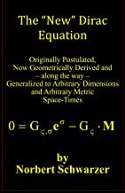 """The """"New"""" Dirac Equation: Originally Postulated, Now Geometrically Derived and – along the way – Generalized to Arbitrary ..."""