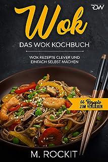 WOK, Das WOK Kochbuch: WOK Rezepte clever und einfach selbst