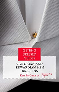 Victorian and Edwardian Men's Getting Dressed Guide (Getting Dressed Guides)