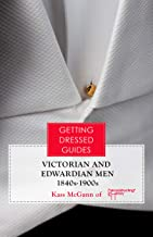 Victorian and Edwardian Men's Getting Dressed Guide (Getting Dressed Guides) (English Edition)