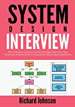 SYSTEM DESIGN INTERVIEW: The Complete Guide to System Design Interview Tips, Software Analysis and 20 Frequently Most Aske...