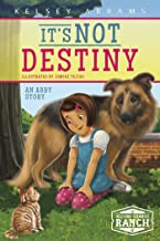 It's Not Destiny: An Abby Story (Second Chance Ranch)
