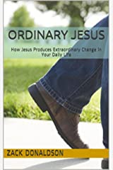 Ordinary Jesus: How Jesus Produces Extraordinary Change in Your Daily Life Kindle Edition