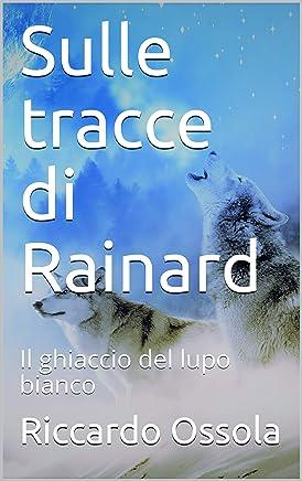 Sulle tracce di Rainard: Il ghiaccio del lupo bianco