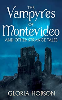 The Vampyres of Montevideo and Other Strange Tales (English Edition)