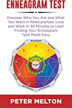 ENNEAGRAM TEST: Discover Who You Are And What You Want In Relationships, Love And Work In 30 Minutes Or Less! Finding Your Enneagram Type Made Easy.