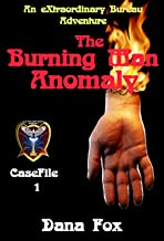 The Burning Man Anomaly: an eXtraordinary Bureau Casefile (the eXBureau Casefiles Book 1)