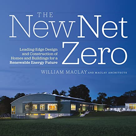 The New Net Zero: Leading-Edge Design and Construction of