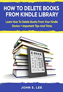 HOW TO DELETE BOOKS FROM KINDLE LIBRARY : Learn How To Delete Books From Your Kindle Device + Important Tips And Tricks