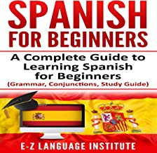 Spanish for Beginners: A Complete Guide to Learning Spanish for Beginners!: Grammar, Conjunctions, Study Guide