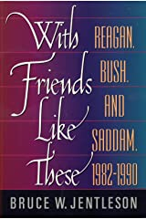 With Friends Like These: Reagan, Bush, and Saddam, 1982-1990 (College Edition) Paperback