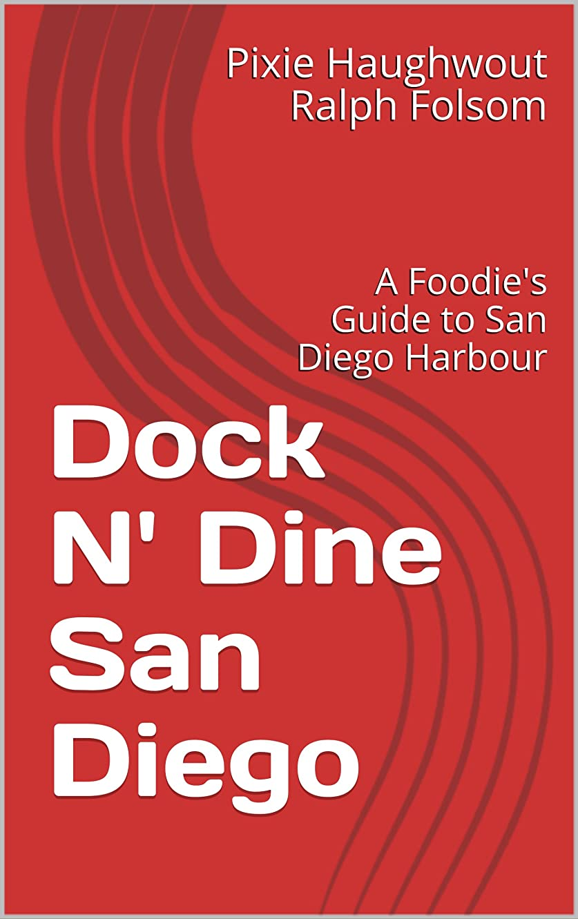 拷問叫び声布Dock N' Dine San Diego: A Foodie's Guide to San Diego Harbour (English Edition)