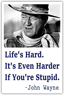 Life's Hard It's Even Harder if You're Stupid Funny John Wayne Quote Sticker Decal 4x6 inches